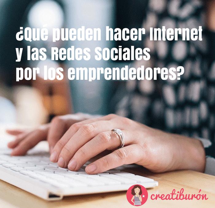 ¿Qué pueden hacer Internet y las Redes Sociales por los emprendedores?
