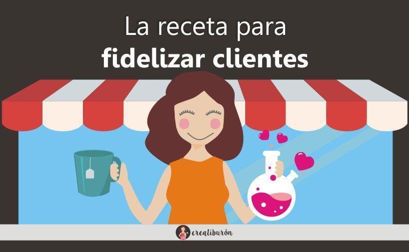 Fidelización de clientes: te doy la receta para conseguir clientes leales