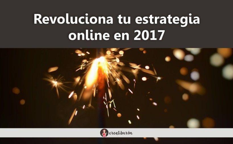 Revoluciona tu estrategia online en 2017