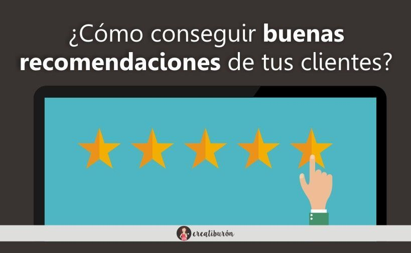 Cómo conseguir buenas opiniones  y recomendaciones de tus clientes