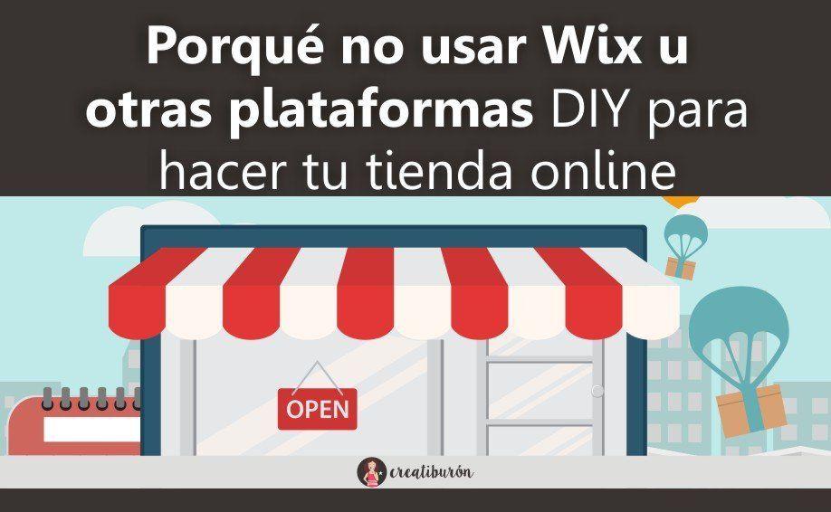 Porqué no usar Wix u otras plataformas DIY para hacer tu tienda online